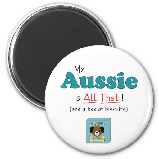 My Aussie is All That! Magnet