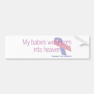 My babies were born into heaven bumper sticker