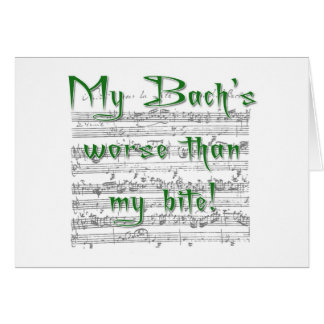 My Bach's worse than my bite! Greeting Cards