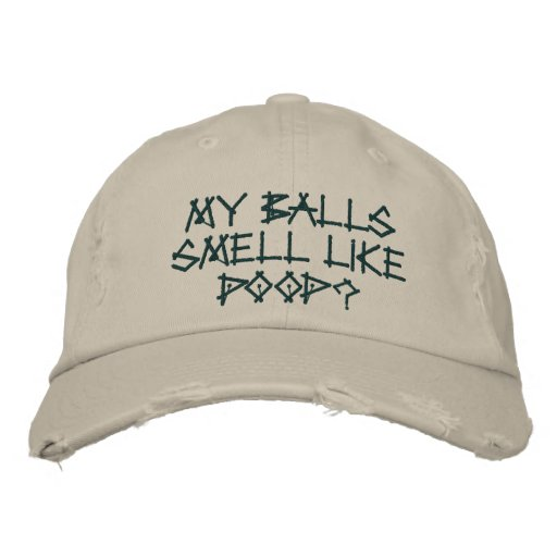 My balls smell like poop? embroidered hat