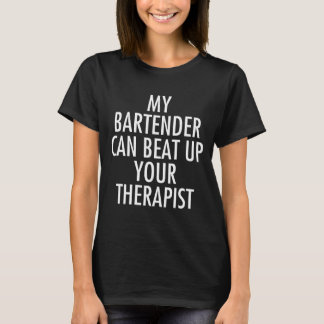 My Bartender Can Beat Up Your Therapist Funny T-Shirt