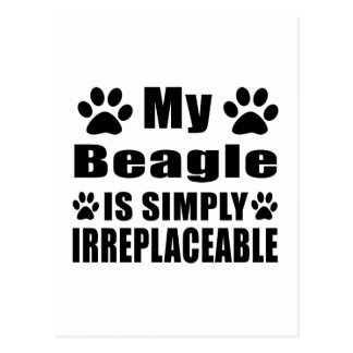 My Beagle is simply irreplaceable Postcard