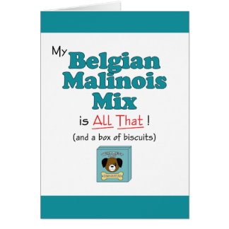My Belgian Malinois Mix is All That! Greeting Card