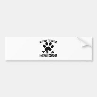 My Best Friend Is A Doberman Pinscher Bumper Stickers