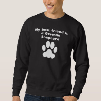 My Best Friend Is A German Shepherd Sweatshirt