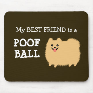 My Best Friend is a Pomeranian Poof Ball Cute Pom Mouse Pad