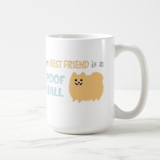 My Best Friend is a POOF BALL - Cute Pomeranian Coffee Mug
