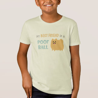 My Best Friend is a POOF BALL - Cute Pomeranian T-Shirt