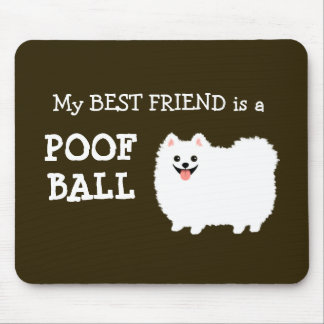 My Best Friend is a Poof Ball - White Pomeranian Mouse Mat