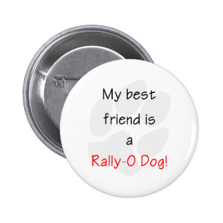 My Best Friend is a Rally-O Dog Buttons