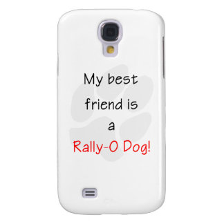 My Best Friend is a Rally-O Dog Galaxy S4 Cases