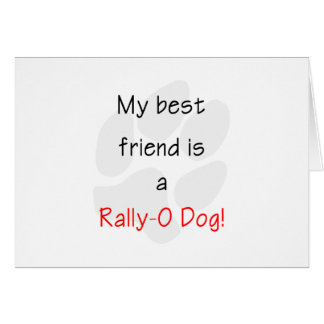 My Best Friend is a Rally-O Dog Greeting Card