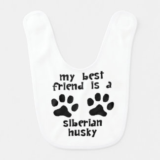 My Best Friend Is A Siberian Husky Baby Bib