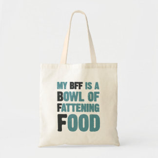 My BFF is a bowl of fattening food Budget Tote Bag