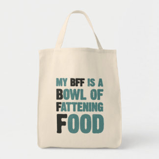 My BFF is a bowl of fattening food Grocery Tote Bag