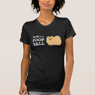 My BFF is a Pomeranian Poof Ball Tshirts