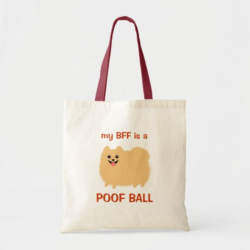 My BFF is a POOF BALL - Funny Pomeranian Design Bags