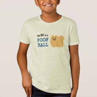 My BFF is a Poof Ball - Funny Pomeranian Dog T-shirts