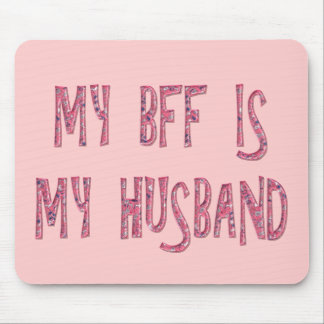 MY BFF IS MY HUSBAND MOUSE PAD
