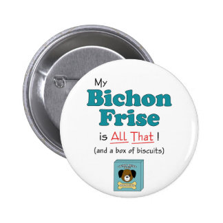 My Bichon Frise is All That! 6 Cm Round Badge