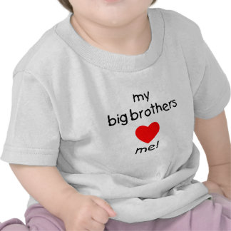 My Big Brothers Love Me Tshirts