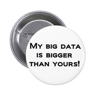 My big data is bigger than yours! 6 cm round badge