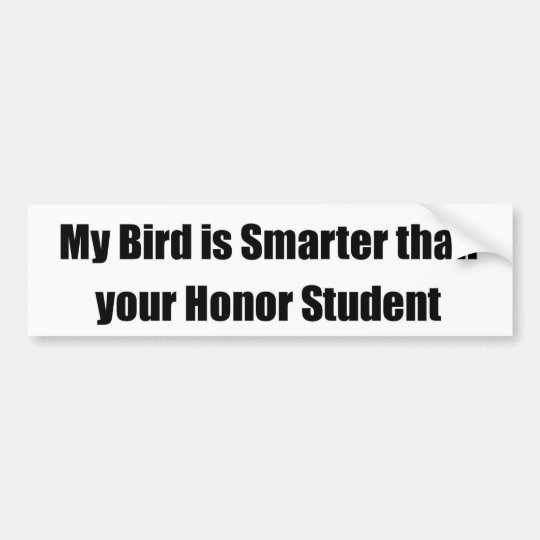My Bird is Smarter Than Your Honour Student