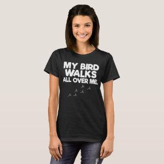 My Birds Walk All Over Me Bird Lover T-Shirt