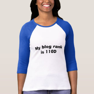 My blog rank is 110D T-Shirt