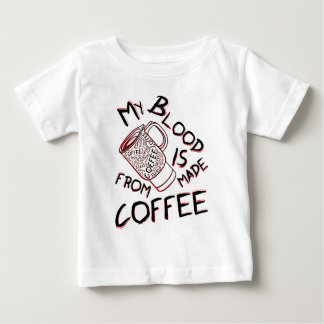 My blood is made from coffee baby T-Shirt