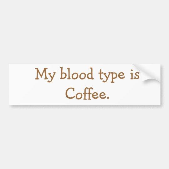My blood type is Coffee. Bumper Sticker