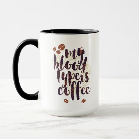 My Blood Type is Coffee (for Coffee Lovers) Mug