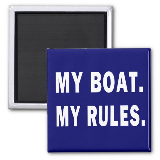My Boat. My Rules - funny boating Refrigerator Magnets