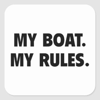 My Boat. My Rules. Square Sticker