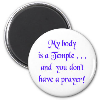 My Body is a Temple and You Don't Have a Prayer 6 Cm Round Magnet