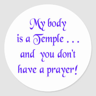 My Body is a Temple and You Don't Have a Prayer Round Sticker