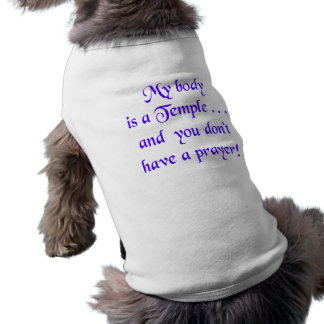 My Body is a Temple and You Don't Have a Prayer Sleeveless Dog Shirt