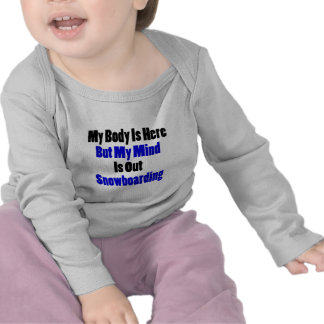 My Body Is Here But My Mind Is Out Snowboarding T-shirts