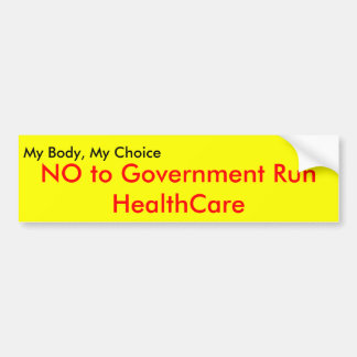 My Body, My Choice, NO to Government Run Health... Bumper Sticker