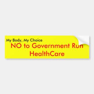 My Body, My Choice, NO to Government Run Health... Bumper Sticker