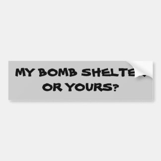 My Bomb Shelter or Yours? Bumper Sticker