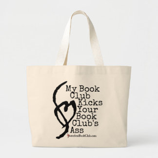 My Book Club Kicks Your Book Club's Ass Large Tote Bag