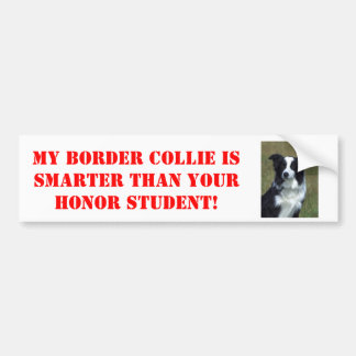 My Border Collie is Smarter Than Your Honor... Bumper Sticker