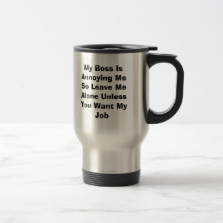 My Boss Is Annoying Me So Leave Me Alone Unless... Stainless Steel Travel Mug