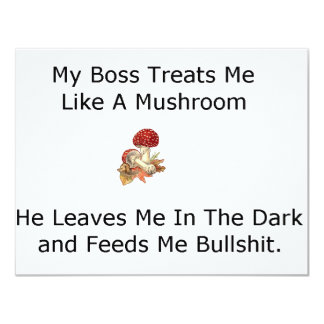 My Boss Treats Me Like a Mushroom 11 Cm X 14 Cm Invitation Card