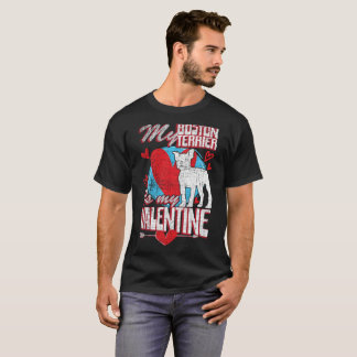 My Boston Terrier Is My Valentine Funny Dog T-Shirt