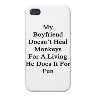 My Boyfriend Doesn't Heal Monkeys For A Living He Cases For iPhone 4
