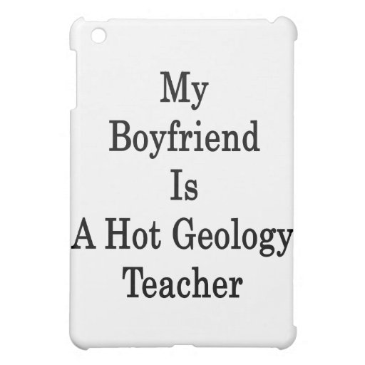 My Boyfriend Is A Hot Geology Teacher iPad Mini Cases