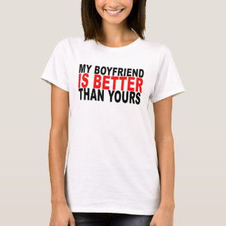 my boyfriend is better than yours T-Shirt ..png