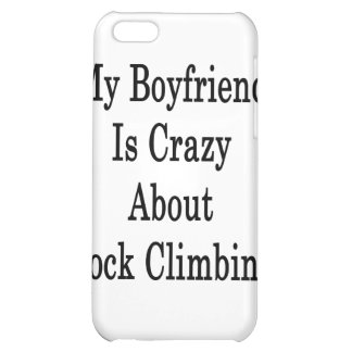 My Boyfriend Is Crazy About Rock Climbing iPhone 5C Cover